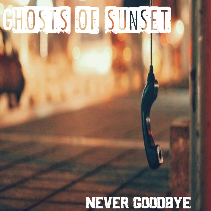 Ghosts Of Sunset Never Goodbye