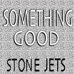 STONE JETS | 'Something Good'